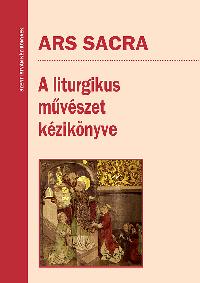 f470dc1ea4 Ars Sacra - A liturgikus művészet kézikönyve - SZIT Webáruház