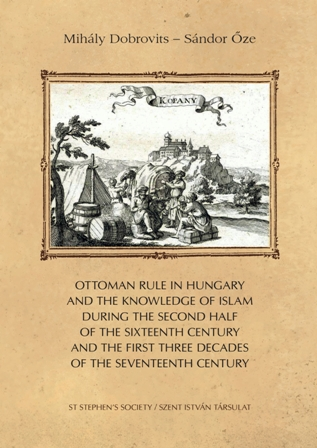 Ottoman rule in Hungary and the knowledge of Islam during the second half of the sixteenth century and the first three decades of the seventeenth century